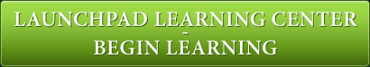 Launchpad Learning Center - Begin Learning